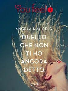 Romance and Fantasy for Cosmopolitan Girls: QUELLO CHE NON TI HO ANCORA DETTO di Angela D'Ange...