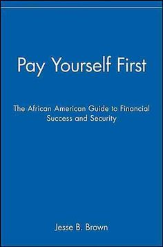How do we help make black America better? Jesse Brown reminds us that we gain financial success and security when we pay ourselves first.-Tavis Smiley, author of How to Make Black America Better: Lead
