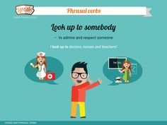 Phrasal verbs: Look up to somebody –  to admire and respect someone.