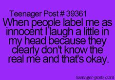 When people label me as innocent I laugh a little in my head because they clearly don't know the real me and that's okay