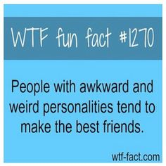 People with awkward and weird personalities tend to make the best friends. wtf fun facts>>>>>>>> Well, I'm awkward, and I also have a weird personality. so why do I have only 4 friends? The More You Know, Good To Know, Wtf Fun Facts Funny, Random Facts, Random Stuff, Funny Puns, Hilarious, Def Not, It Goes On