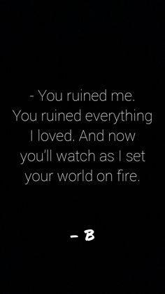 """Writing Prompts/""""You runied me. You runined everything I loved. And now watch as I set your wolrd on fire. Writing Inspiration Prompts, Creative Writing Prompts, Book Writing Tips, Writing Words, Writing Quotes, Book Quotes, Words Quotes, Sayings, Writing Promts"""