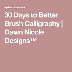 30 Days to Better Brush Calligraphy | Dawn Nicole Designs™