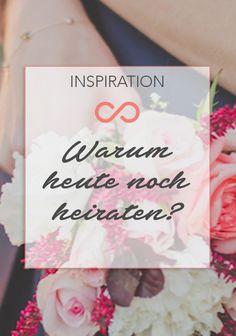 Die 10 schönsten Gründe, warum man heute noch heiraten sollte. #heiraten #hochzeit #heirat #warum #inspiration #wedding #weddings #gettingmarried #reasons