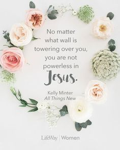 """""""No matter what wall is towering over you, you are not powerless in Jesus"""".–Kelly Minter #allthingsnewstudy"""