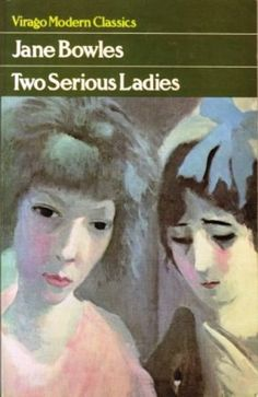 All about Covers: Two Serious Ladies by Jane Bowles. LibraryThing is a cataloging and social networking site for booklovers Very Meaning, English Writers, Lady Jane, Change My Life, Has Gone, Thank God, Modern Classic, Book Lovers, Books To Read