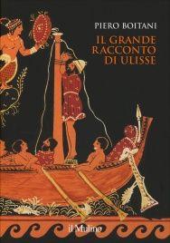 Il Grande Racconto di Ulisse Piero Boitani