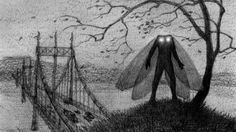"""""""It was only several years later that UFOlogists and paranormal experts started drawing connections between Mothman and the bridge collapse. Suddenly, there were reports of Mothman flitting about the bridge days or even moments before the collapse... Stranger still were stories of Mothman trying to communicate with people, and unearthly encounters with a man calling himself Indrid Cold who looked odd and spoke as if unfamiliar with basic human concepts. How did a simple story get so…"""
