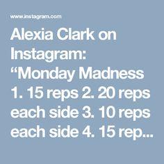 "Alexia Clark on Instagram: ""Monday Madness  1. 15 reps  2. 20 reps each side  3. 10 reps each side  4. 15 reps each side  3-5 rounds  #alexiaclark #queenofworkouts…"""