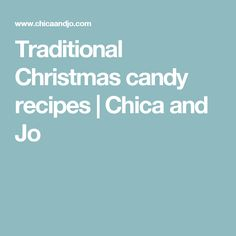 Traditional Christmas candy recipes | Chica and Jo