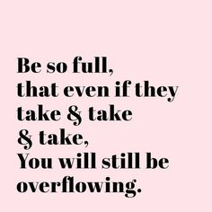 always am and always will be overflowing l