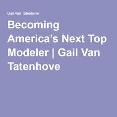 Becoming America's Next Top Modeler | Gail Van Tatenhove