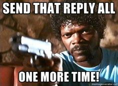 STOP hitting Reply All!