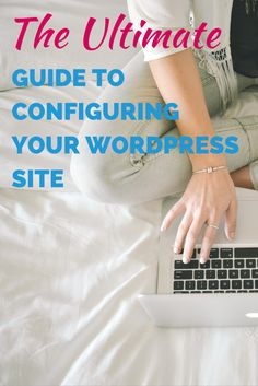 """Must read! """"The Ultimate Guide to Configuring Your Wordpress Site"""""""