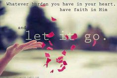 Whatever burden you have in your heart, have faith in Him. <3 Let it go. -Previous Pinner... AMEN!!!!!!!!!! I Love YOU LORD GOD With Everything I Have And All That I Am!!!!!!!!!!!!!!!!!!!!!!!!!!!!! <3 <3 <3 <3 <3 <3 <3 <3 <3 <3 <3 <3 <3 <3 <3 <3 <3 <3 <3 <3 <3 <3 <3 <3 <3 <3 <3 <3 <3 <3 :-D :-) :)