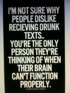 ;) I love it when I Get drunk messages!! LOVE it! lol <3