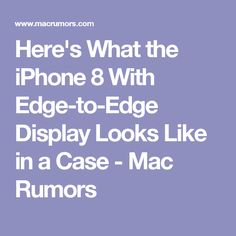 Here's What the iPhone 8 With Edge-to-Edge Display Looks Like in a Case - Mac Rumors