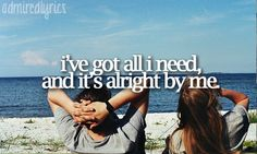 """""""I've got all I need, and it's alright by me.""""   Alright –Darius Rucker"""