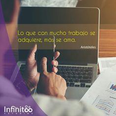 Lo que con mucho trabajo se adquiere, más se ama. @Aristóteles  #trabaja #amaloquehaces #aristoteles #innova #crea #ampliatuconocimiento #infinitoe14 #frases #communitymanager
