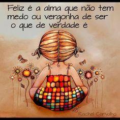 Feliz é a alma que não tem medo ou vergonha...