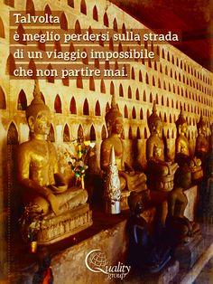 Talvolta è meglio perdersi sulla strada di un viaggio impossibile che non partire mai - inspirational travel quotes, Quality Group