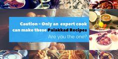 Caution - Only an expert cook can make these #Palakkad #recipes, are you the one? by Plattershare on Plattershare