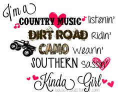 I'm not a Southern girl, but I love my country music, my dirt roads, and my camo!