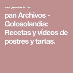pan Archivos - Golosolandia: Recetas y vídeos de postres y tartas.