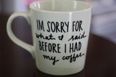 i'm sorry for what i said before i had my coffee by AvenueBlue #coffeetime