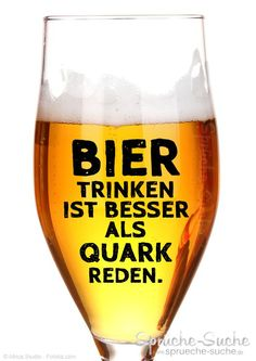 """""""Bier trinken ist besser als Quark reden."""" ➔ Weitere lustige und coole Sprüche mit Bildern gibt's hier!"""