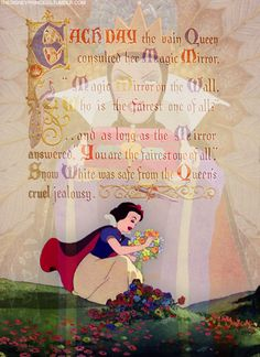 "And as long as the Mirror answered ""You are the fairest one of all"", Snow White was safe from the Queen's cruel jealousy."