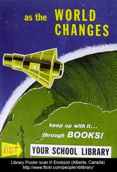"""School LIBRARY Poster (ca1960s) © Enokson (Library Tech/Scanner. Alberta, Canada) via flickr. """"As the world changes keep up with it... through books.  Use your School Library"""" Space Capsule, Outer Space ... Give credit where due. Pin from the primary source. If you already have this pin, it only takes a second to edit the Description & Link by cut & paste."""