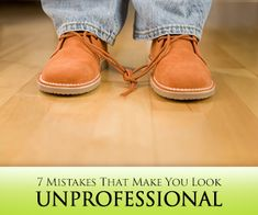 Get Your Act Together: 7 Mistakes That Make You Look Unprofessional