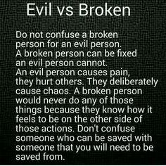Depression can break you and you do things that are evil because you don't know how to react healing and getting help is the way to fix what is broken