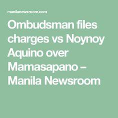 Ombudsman files charges vs Noynoy Aquino over Mamasapano – Manila Newsroom
