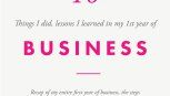 10 things I did and lessons I learnt in my first year of business : 2016