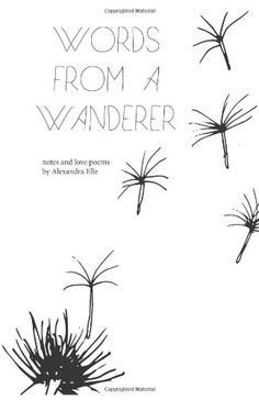 Words from a Wanderer: notes and love poems by Alexandra Elle,http://www.amazon.com/dp/1484886984/ref=cm_sw_r_pi_dp_IlA.sb09W9S64Z8P