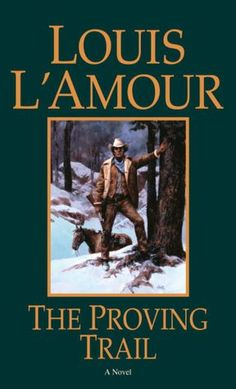 The Proving Trail - Louis L'Amour - [Paperback] - ONLY $4.99 - http://westerncollectibles.blogspot.com/2012/04/proving-trail-louis-lamour-paperback.html