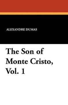 The Son of Monte Cristo, Vol. 1, by Alexandre Dumas (Paperback)