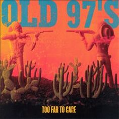 """Too Far To Care"" - Old 97's    This is stupid good. 'Timebomb' and 'Nite Club' and 'Four Leaf Clover'? Get out."