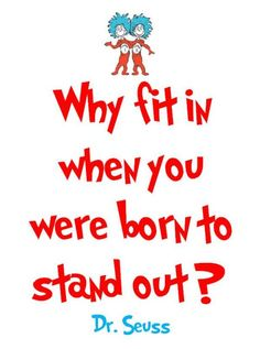 A famous inspirational image quote by Dr Seuss, Why fit in when you were born to stand out