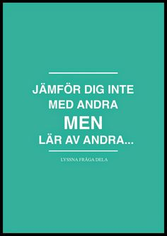 JÄMFÖR DIG INTE MED ANDRA... Wise Quotes, Inspirational Quotes, Intelligence Quotes, Heartbroken Quotes, Great Words, Spoken Word, Note To Self, True Words, Good Advice