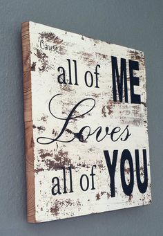I don't like the song that much, but I do love this line & this sign! John legend Song ALL Of ME sign on barnwood barn by ThePinkToolBox