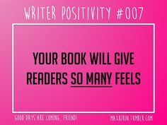 + DAILY WRITER POSITIVITY +  #007 Your book will give readers so many feels.  Want more writerly content? Follow maxkirin.tumblr.com!
