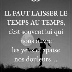 Il #faut laisser le #temps au temps , c'est #souvent lui qui nous ouvre les yeux et apaise nos #douleurs ! . . . #rire #blague #gag #drole #drôle #blagues #rigolade #citation #mdr #lol #proverbe #citations #proverbes #paris #france #facebook #youtube #instagram #twitter #2017 #2016 #2018 Positive Mental Attitude, Positive Life, Positive Quotes, Daily Positive Affirmations, Framed Quotes, Quote Citation, Self Empowerment, Positive Inspiration, Feeling Happy