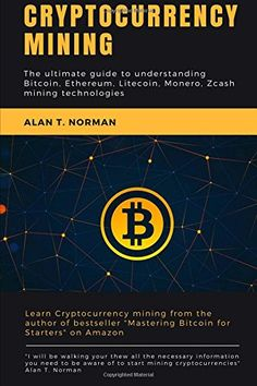 Cryptocurrency mining: The ultimate guide to understanding Bitcoin, Ethereum, Litecoin, Monero, Zcash mining technologies Bitcoin Cryptocurrency, Crypto Currencies, Bitcoin Mining, Blockchain, Books Online, Best Sellers, Audio Books, Infographic, Investing