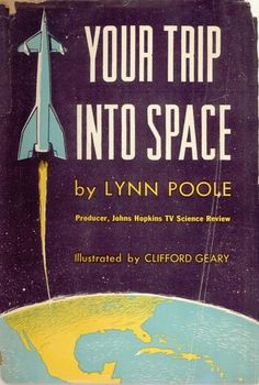 Your Trip Into Space - 1953. Illustrated by Clifford Geary.  #retroFuturism #SpaceAge