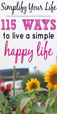 115 ways to start living a simple, happy life. Implement these ideas in your life to create an easier, less stressful, clutter-free, and organized lifestyle. Simple life, Minimize, simplify, get organized, how to live a simple life, happy life, less stress, declutter, declutter my life