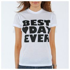 best day ever t shirt. I need this for my bday