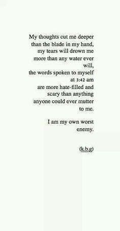 I am my own worst enemy.